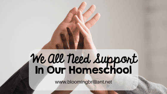 We all need support. Find out how and why support is so important in our homeschool journey.